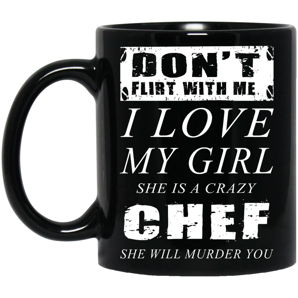Don't flirt with me I love my girl Chef mug