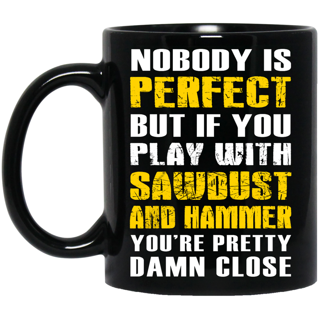 Nobody is perfect but you play with sawdust and hammer Carpenter mug