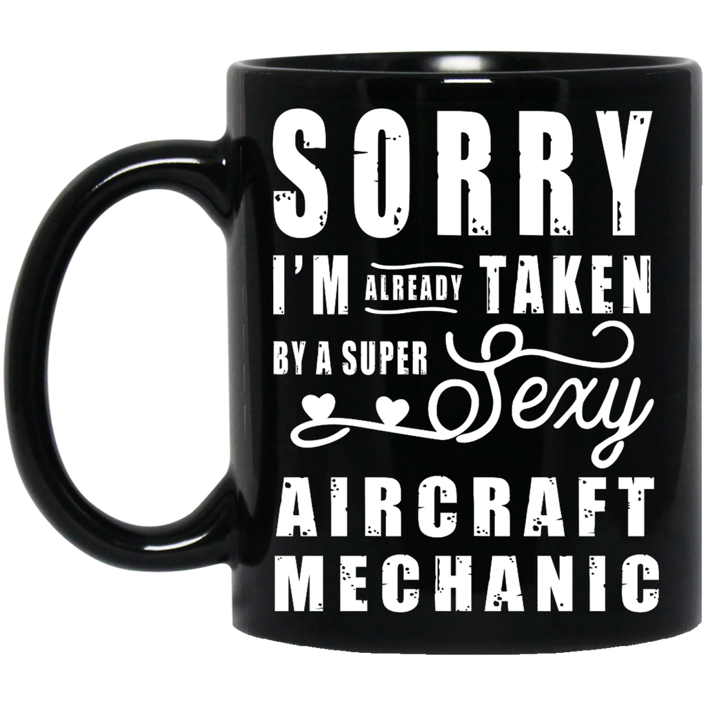 Sorry I'm already Taken by a super sexy Aircraft Mechanic mug