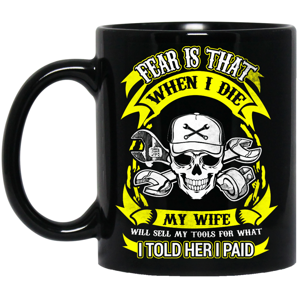 Fear is that when i die my wife Aircraft Mechanic mug