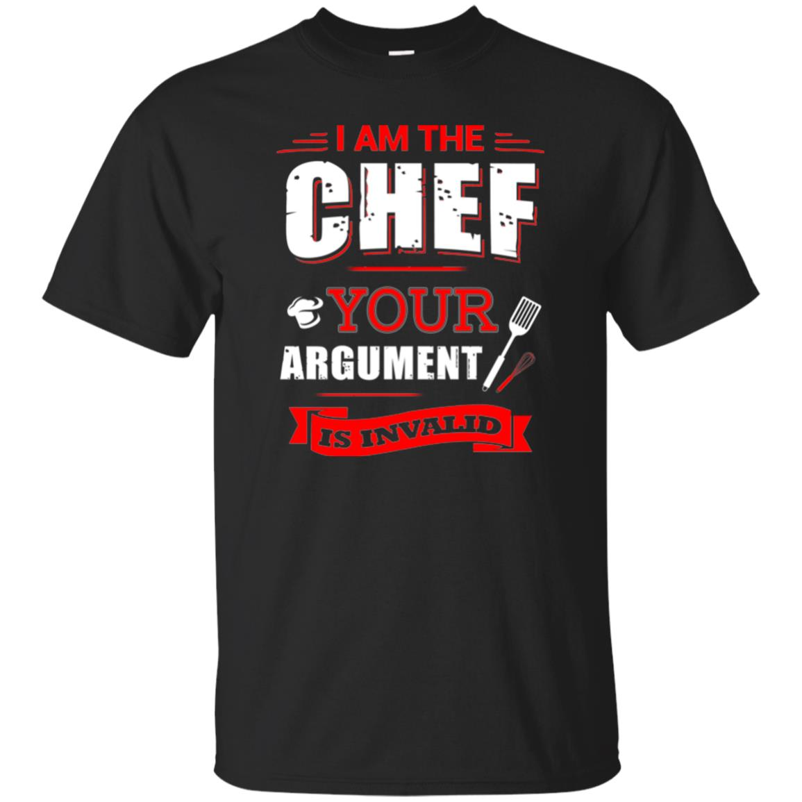 Chef T Shirts   I Am The Chef Your Argument T Shirts
