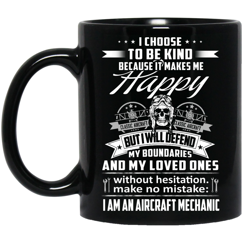 I choose to be kind because it makes me happy Aircraft Mechanic mug