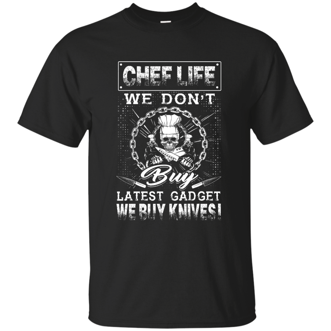 Chef life we don t buy latest gadget we buy knives T Shirt