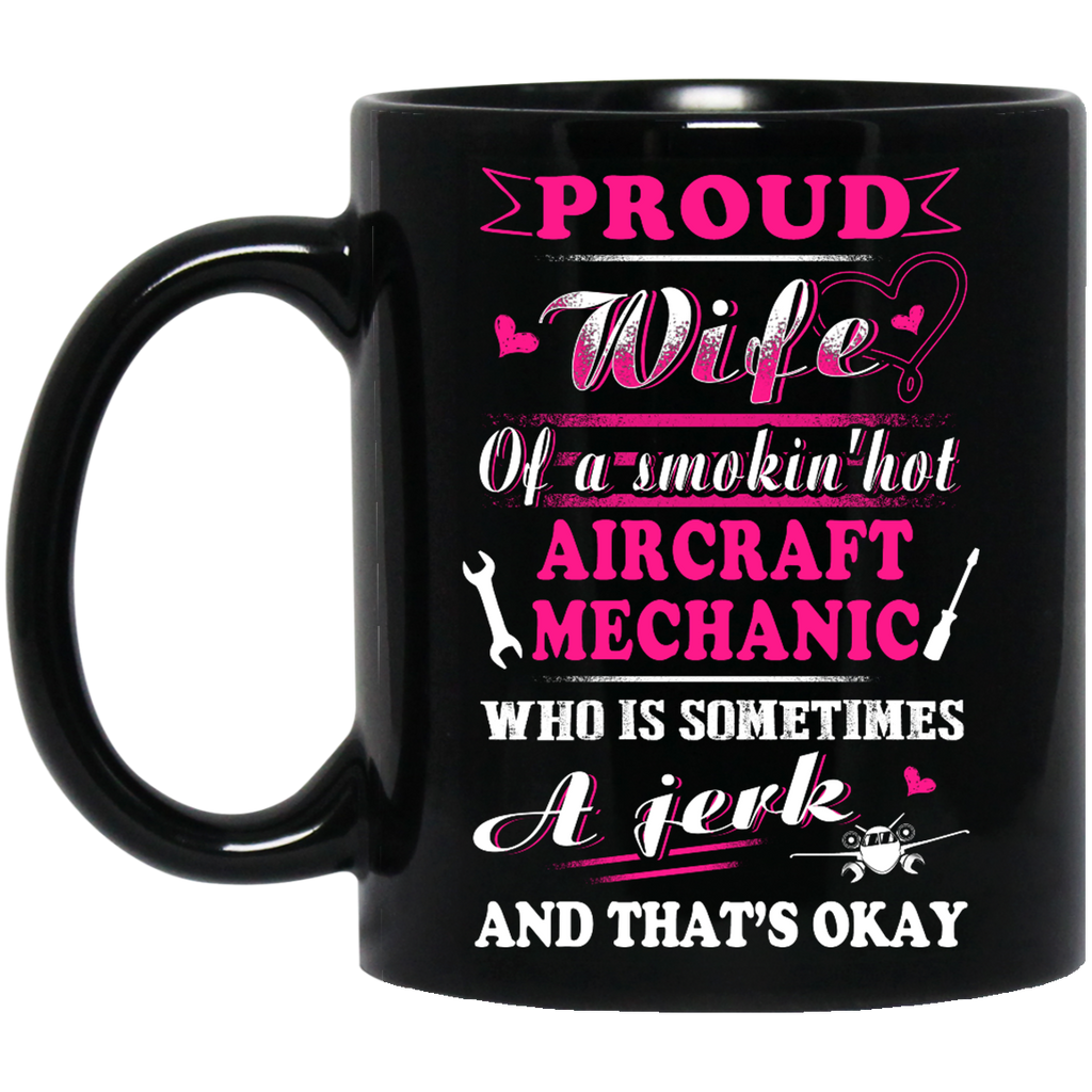 Proud wife of a smoking hot Aircraft Mechanic mug