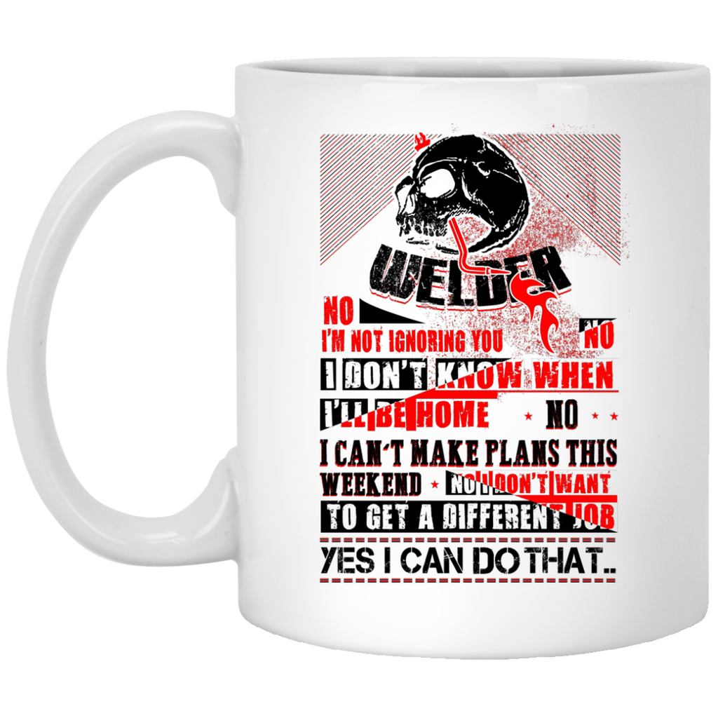 Welder no I'm not ignoring you mug