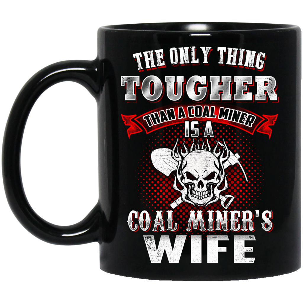 The only thing tougher than a Coal Miner mug