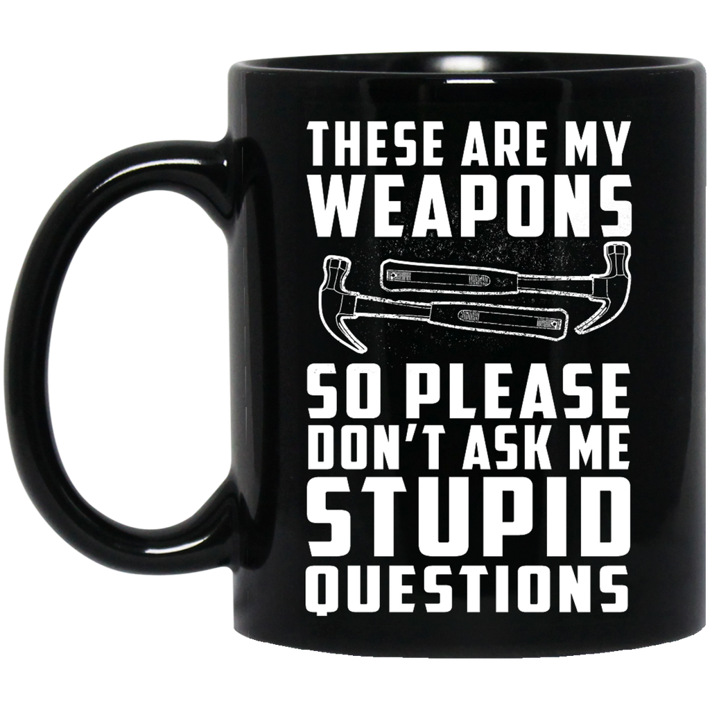 These are my weapons so please Carpenter mug