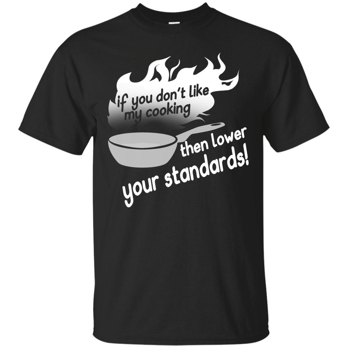 Chef If You Don t Like My Cooking Than Lower Your Standards T Shirts