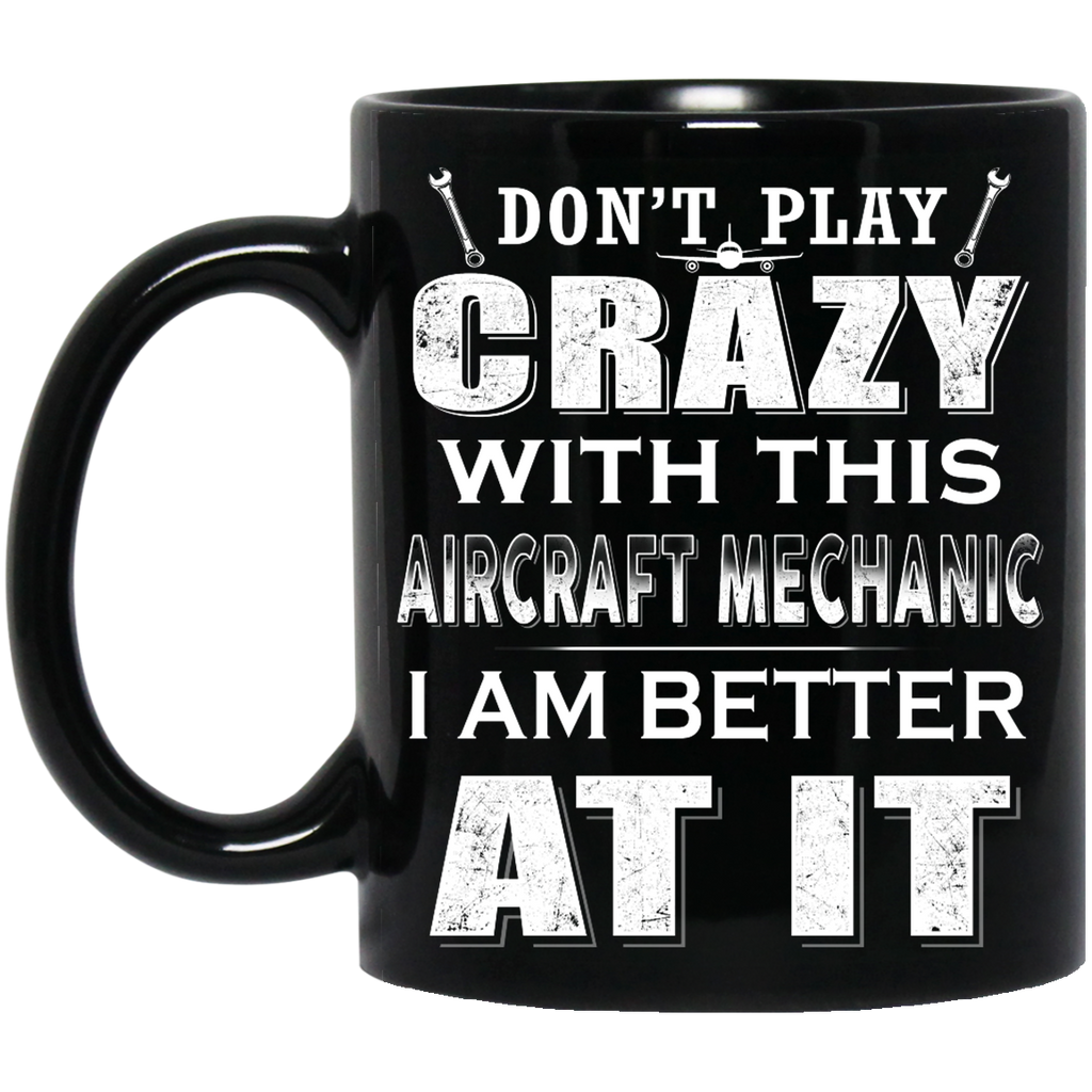 Don't play crazy with this Aircraft Mechanic mug