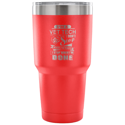 Image of I'm A Vet Tech Don't Stop 30 Ounce Vacuum Tumbler