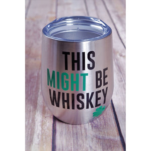 Might Be Whiskey Tumbler