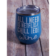 Netflix & Chill {ed} Wine Tumbler {Multiple Colors}