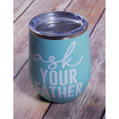 Ask Your Father Wine Tumbler {Multiple Colors}