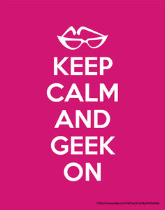 Keep Calm and Geek On Downloadable Print (11 x 14 in)