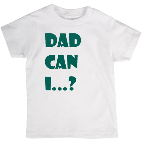 Dad Can I...?  Toddle Shirt White