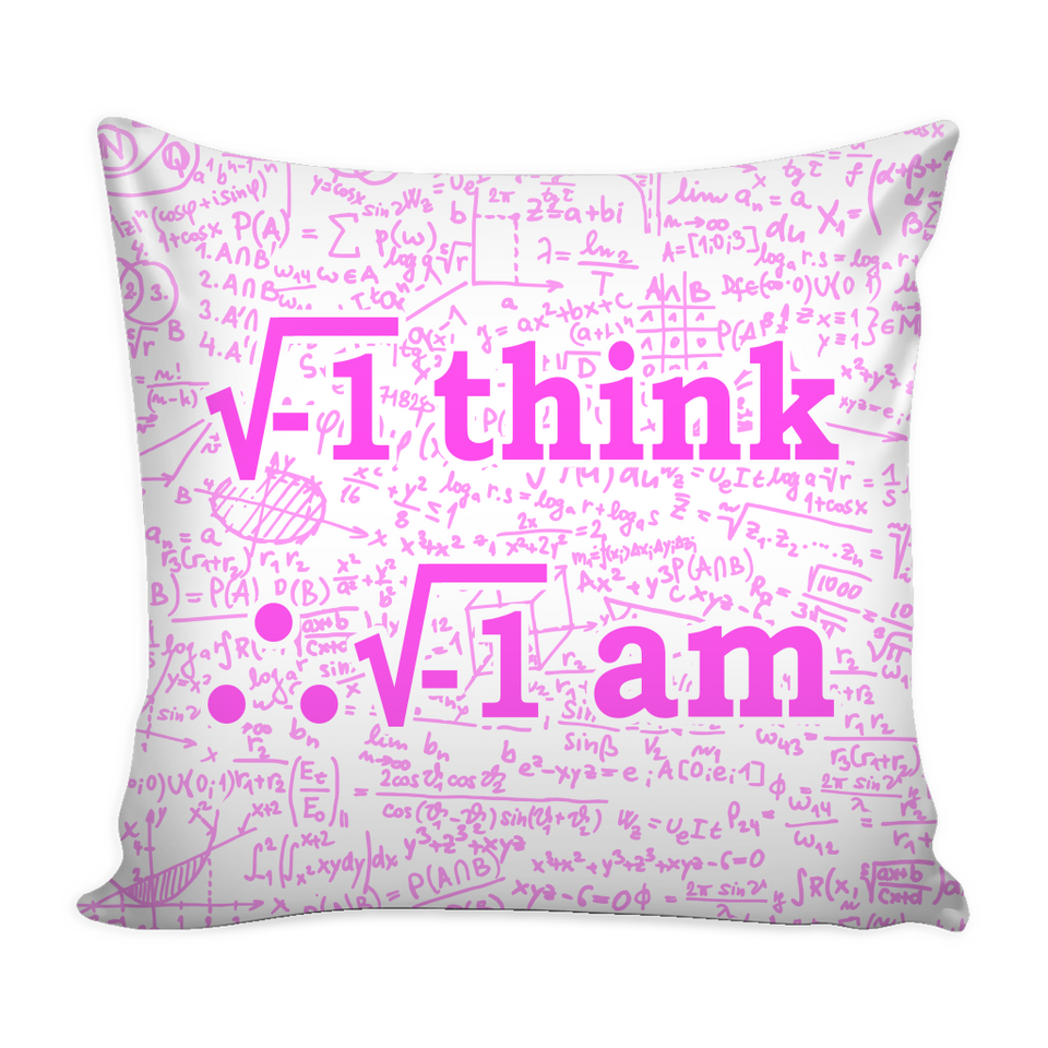 I Think Therefore I Am Pillow Cover