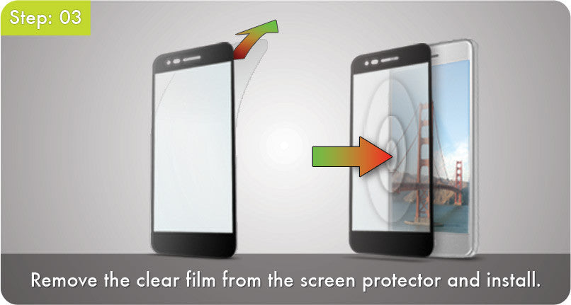 Step 3 - Remove the clear film from the screen protector and install.