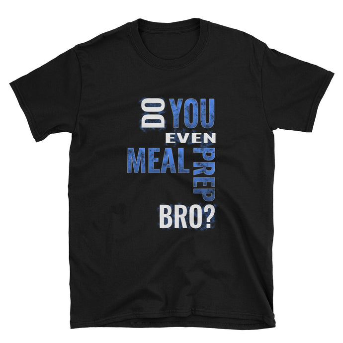 Do You Even Meal Prep Bro? - Men's Short Sleeve T-shirt by Bigger Dreamz