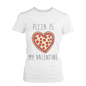 Funny Graphic Tees - Pizza Is My Valentine Women's White Cotton T-shirt - 5and15