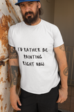 """I'd Rather Be Painting Right Now"" Men's Cotton Crew Tee"