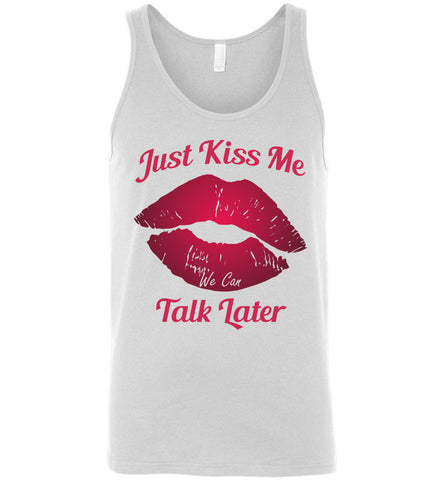 Just Kiss Me, We Can Talk Later T-Shirt, Canvas Unisex Tank Top - Sport Fun Shop