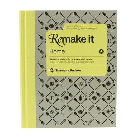 Remake It: Home - The Essential Guide To Resourceful Living by H.Thompson