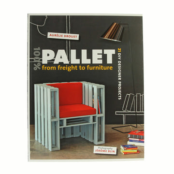 100 Pallet From Freight To Furniture By Aurelie Drouet Fred Aldous