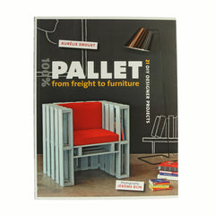 100% Pallet - From Freight To Furniture by Aurelie Drouet
