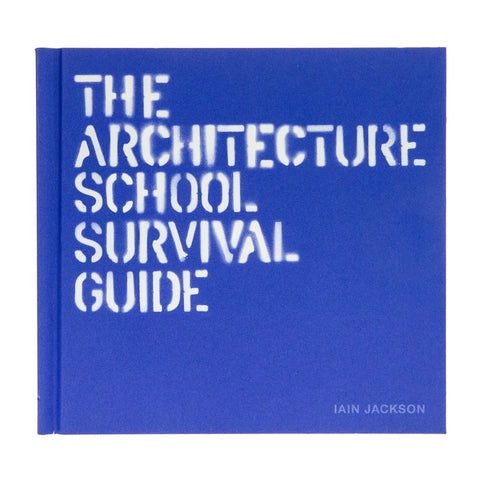 The Architecture School Survivival Guide