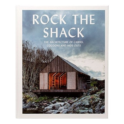 Rock The Shack - The Architecture of Cabins, Cocoons and Hide-Outs