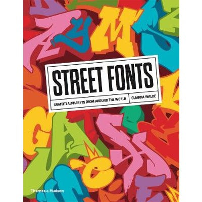 Street Fonts - Graffiti Alphabets From Around The World by Claudia Walde