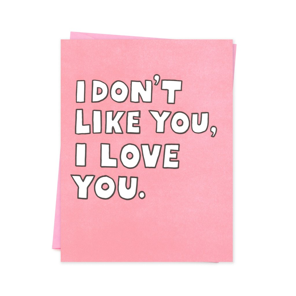 I Don't like You, I Love You Card