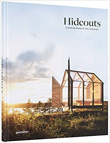 Hideouts : Grand Vacations in Tiny Getaways