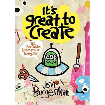 Its Great to Create: 101 Fun Creative Exercises for Everyone