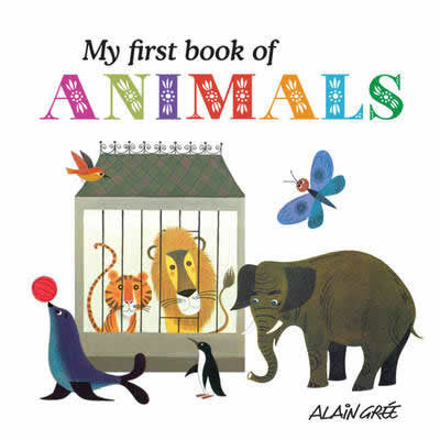 My First Book of Animals - Alain Gree