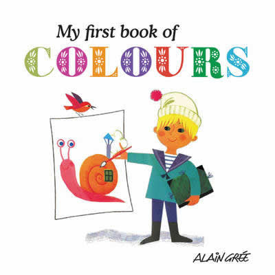 My First Book of Colours - Alain Gree