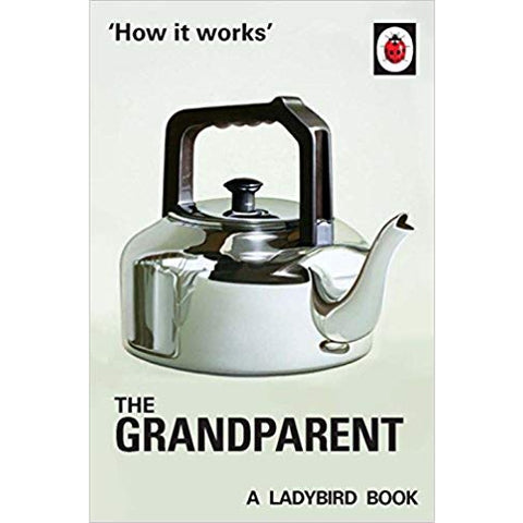 How It Works: The Grandparent (Ladybird For Grown Ups)