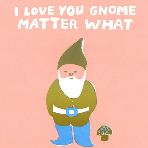I Love You Gnome Matter What card