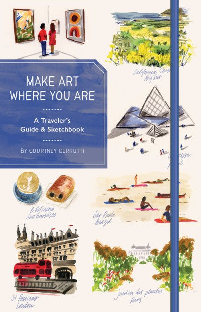 Make Art Where You Are - A Travel Sketchbook and Guide