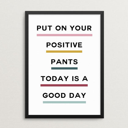 Put On Your Positive Pants Art Print