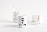 This shit is bananas Mug