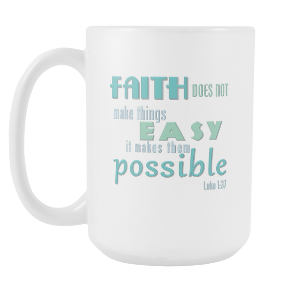 Faith makes things possible (Luke 1:37) - 15 oz white mug-luke-Boundless Creations-Christian