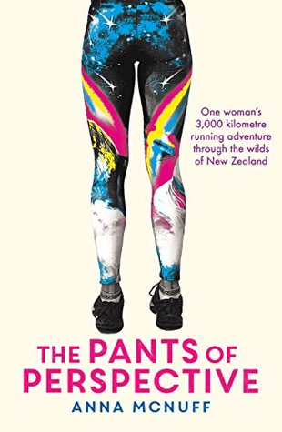 The Pants Of Perspective: One Woman's 3,000 kilometre running adventure through the wilds of New Zealand by Anna McNuff
