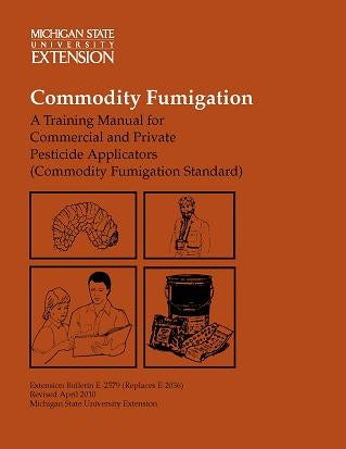 FUMIGATION E2579 Commodity Fumigation: Training Manual, Commercial & Private Applications MI