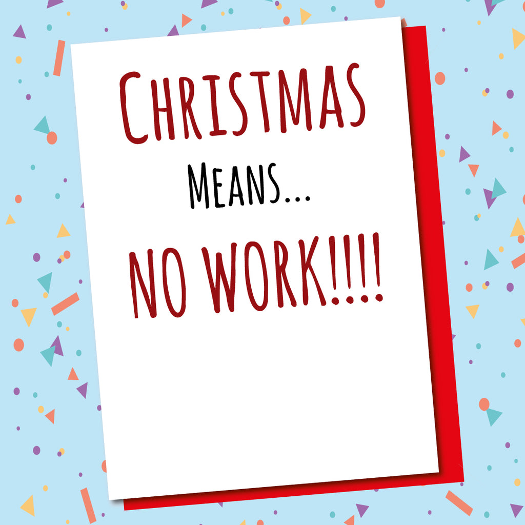 Christmas Means No Work!
