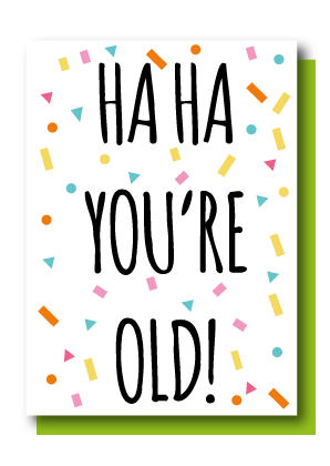 Haha You're Old