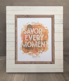 Savor Every Moment Print