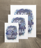 Dare to Dream Print