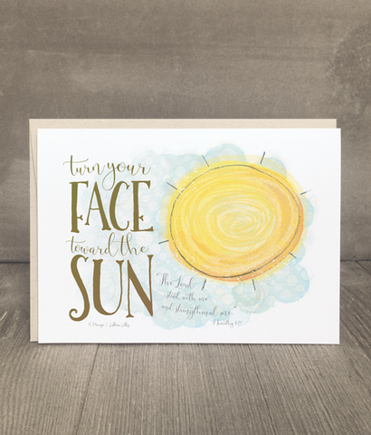 Turn Your Face Toward the Sun Encouragement Card and Print