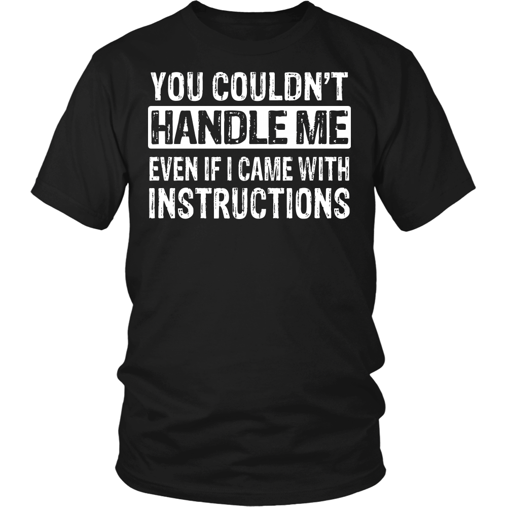 """YOU COULDN'T HANDLE ME..."" SHIRT"